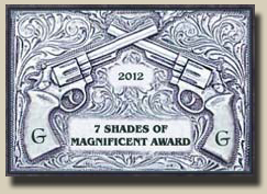 Winner of the GAMBLERS AND GUNFIGHTERS 2012 7 SHADES OF MAGNIFICENT Award