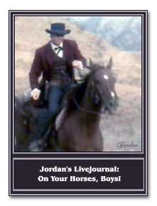 Visit Jordan's Livejournal ON YOUR HORSES, BOYS